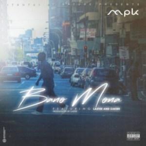 MPK - Bano Mona ft. Lastee & Zakwe